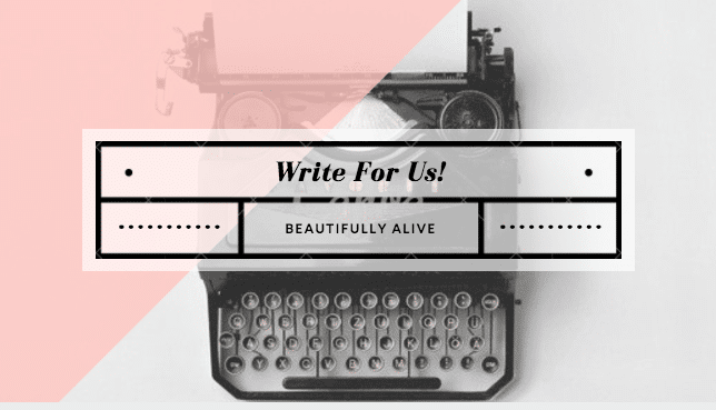 Write For Us   Beautifully Alive