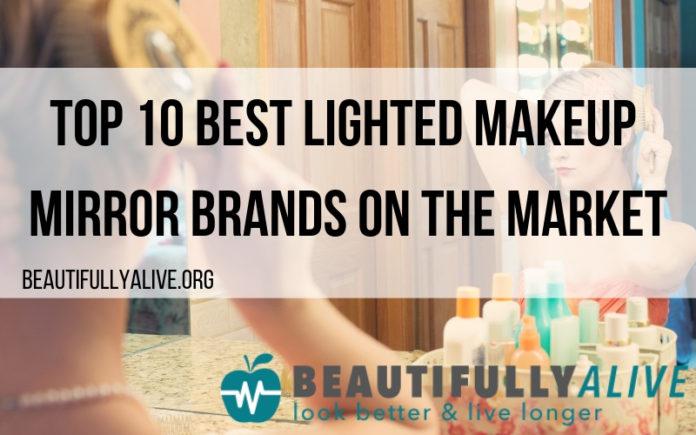Top 10 Best Lighted Makeup Mirror Brands On The Market